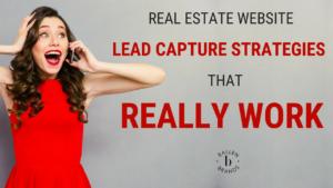 Real Estate Website Lead Capture Strategies that Really Work